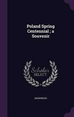 Poland Spring Centennial; A Souvenir
