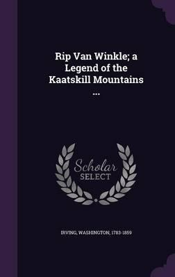 Rip Van Winkle; A Legend of the Kaatskill Mountains