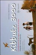 Kibbutz 3000. Compleanno di un sogno, attualità di un'idea. Fotografie, racconti, interviste