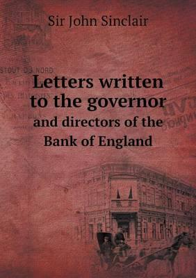 Letters Written to the Governor and Directors of the Bank of England