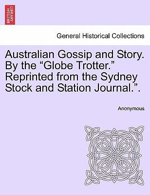 Australian Gossip and Story. By the Globe Trotter. Reprinted from the Sydney Stock and Station Journal..