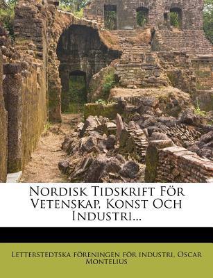 Nordisk Tidskrift for Vetenskap, Konst Och Industri...