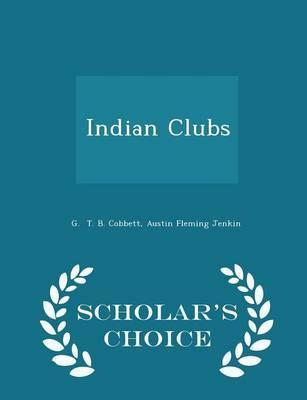 Indian Clubs - Scholar's Choice Edition