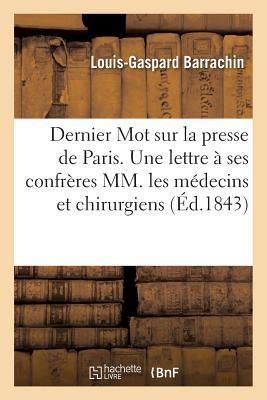 Dernier Mot Sur la Presse de Paris. une Lettre a Ses Confreres Mrs. les Médecins et Chirurgiens