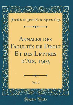 Annales des Facultés de Droit Et des Lettres d'Aix, 1905, Vol. 1 (Classic Reprint)