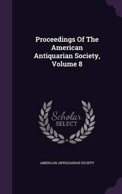 Proceedings of the American Antiquarian Society, Volume 8