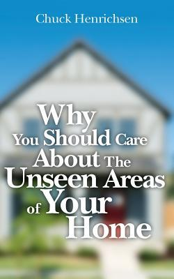 Why You Should Care About the Unseen Areas of Your Home