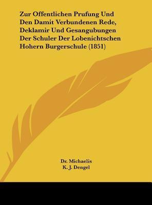 Zur Offentlichen Prufung Und Den Damit Verbundenen Rede, Deklamir Und Gesangubungen Der Schuler Der Lobenichtschen Hohern Burgerschule (1851)