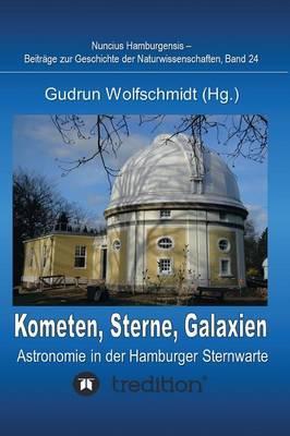 Kometen, Sterne, Galaxien - Astronomie in der Hamburger Sternwarte. Zum 100jährigen Jubiläum der Hamburger Sternwarte in Bergedorf