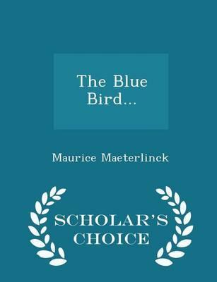 The Blue Bird - Scholar's Choice Edition