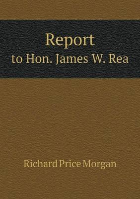 Report to Hon. James W. Rea