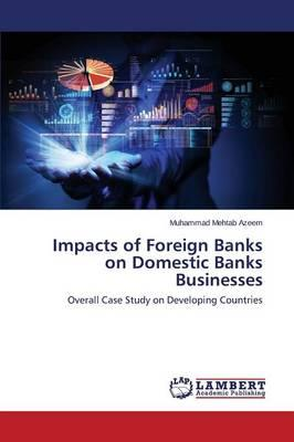 Impacts of Foreign Banks on Domestic Banks Businesses