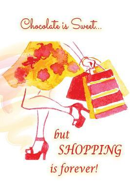 Chocolate Is Sweet but Shopping Is Forever Yellow Sketch Journal