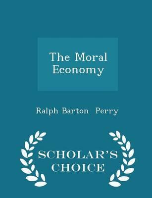 The Moral Economy - Scholar's Choice Edition