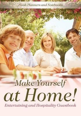 Make Yourself at Home! Entertaining and Hospitality Guestbook