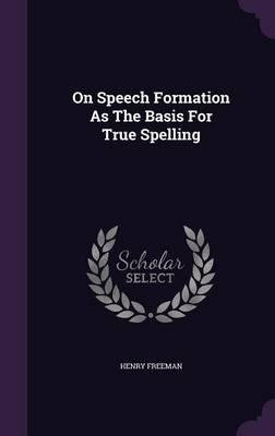 On Speech Formation as the Basis for True Spelling