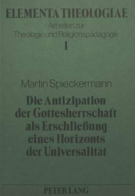 Die Antizipation der Gottesherrschaft als Erschliessung eines Horizonts der Universalität