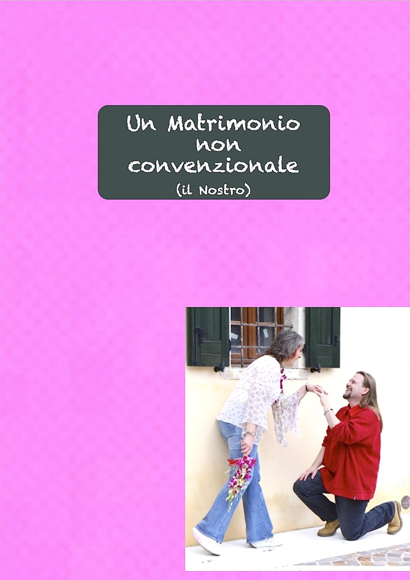 Un Matrimonio non convenzionale (il Nostro)