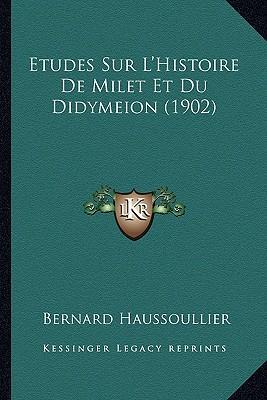 Etudes Sur L'Histoire de Milet Et Du Didymeion (1902)