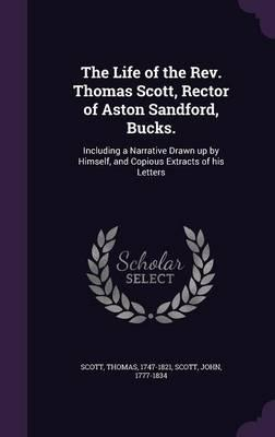 The Life of the REV. Thomas Scott, Rector of Aston Sandford, Bucks.