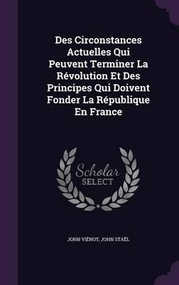 Des Circonstances Actuelles Qui Peuvent Terminer La Revolution Et Des Principes Qui Doivent Fonder La Republique En France
