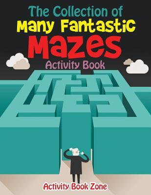The Collection of Many Fantastic Mazes Activity Book