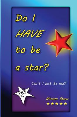 Do I Have to Be a Star?