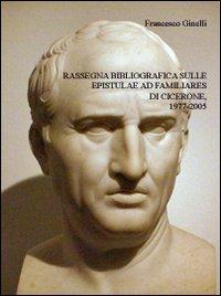 Rassegna bibliografica sulle epistulae Ad familiares di Cicerone, 1977-2005