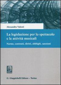 La legislazione per lo spettacolo e le attività musicali. Norme, contratti, diritti, obblighi, sanzioni