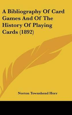 A Bibliography of Card Games and of the History of Playing Cards (1892)