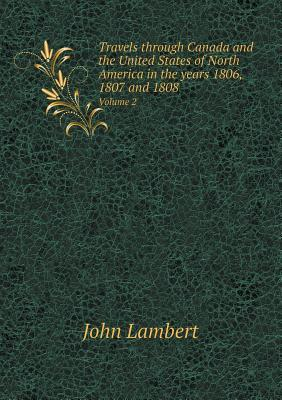 Travels Through Canada and the United States of North America in the Years 1806, 1807 and 1808 Volume 2