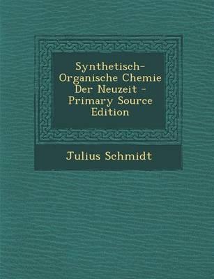 Synthetisch-Organische Chemie Der Neuzeit - Primary Source Edition
