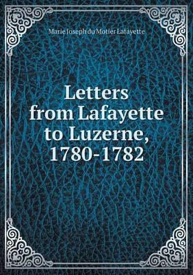 Letters from Lafayette to Luzerne, 1780-1782