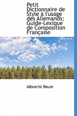 Petit Dictionnaire de Style L'Usage Des Allemands; Guide-Lexique de Composition Fran Aise
