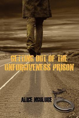 Getting Out of the Unforgiveness Prison