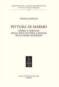 Pittura di marmo. Storia e fortuna delle pale d'altare a rilievo nella Roma di Bernini