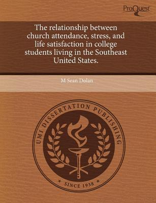 The Relationship Between Church Attendance, Stress, and Life Satisfaction in College Students Living in the Southeast United States