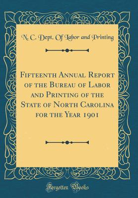 Fifteenth Annual Report of the Bureau of Labor and Printing of the State of North Carolina for the Year 1901 (Classic Reprint)