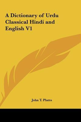 A Dictionary of Urdu Classical Hindi and English V1