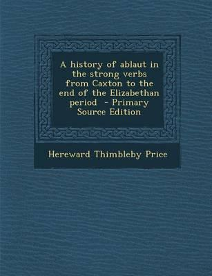 A History of Ablaut in the Strong Verbs from Caxton to the End of the Elizabethan Period