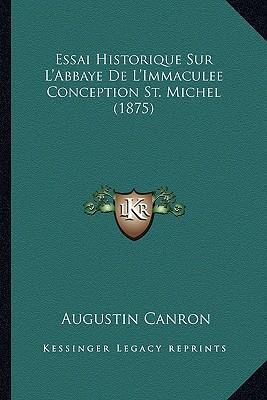 Essai Historique Sur L'Abbaye de L'Immaculee Conception St. Michel (1875)