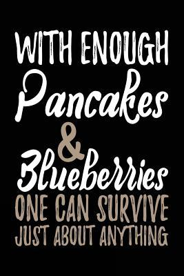 With Enough Pancakes & Blueberries One Can Survive Just About Anything