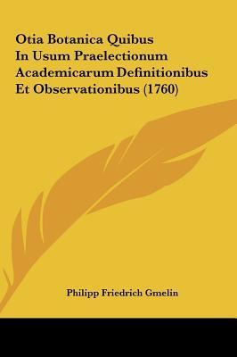 Otia Botanica Quibus in Usum Praelectionum Academicarum Definitionibus Et Observationibus (1760)