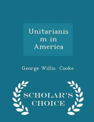 Unitarianism in America - Scholar's Choice Edition
