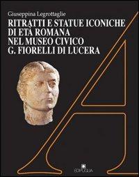 Ritratti e statue iconiche di eta romana nel Museo civico G. Fiorelli di Lucera