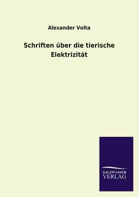 Schriften über die tierische Elektrizität