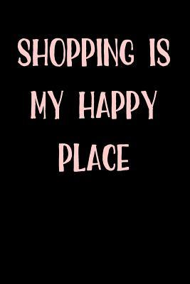 Shopping Is My Happy Place Journal