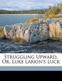 Struggling Upward, Or, Luke Larkin's Luck