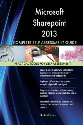 Microsoft Sharepoint 2013 Complete Self-assessment Guide