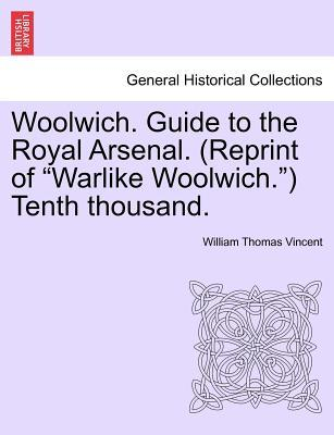 Woolwich. Guide to the Royal Arsenal. (Reprint of Warlike Woolwich.) Tenth thousand.